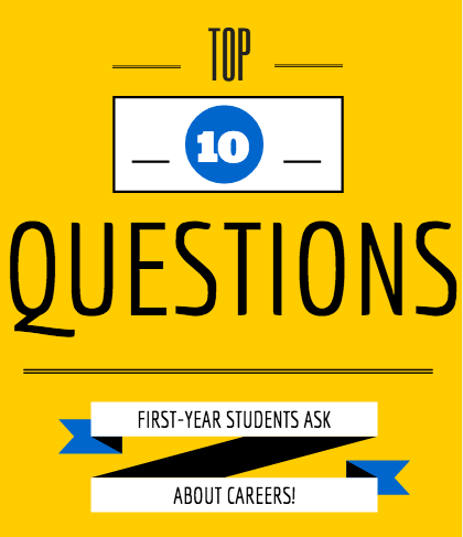 Top 10 questions First-Year Students ask about Careers!
